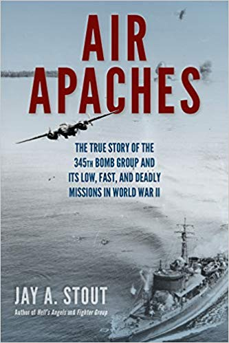 Air Apaches: The True Story of the 345th Bomb Group and Its Low, Fast, and Deadly Missions in World War II (978-0-8117-3801-9, May 2019, $29.95, Cloth) by Jay Stout